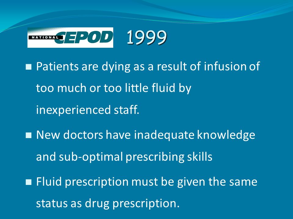 1999 Patients are dying as a result of infusion of too much or too little fluid by inexperienced staff. New doctors have inadequate knowledge and sub-