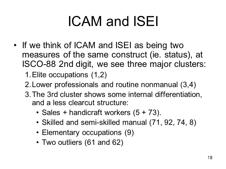 18 ICAM and ISEI If we think of ICAM and ISEI as being two measures of the same construct (ie.
