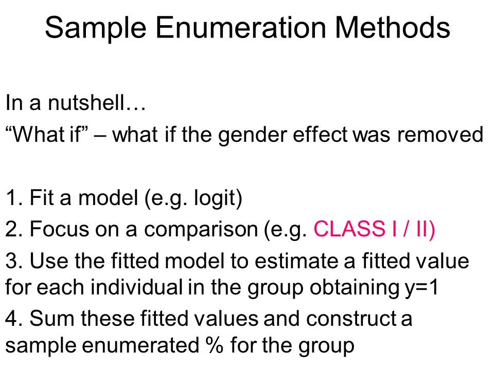 Sample Enumeration Methods In a nutshell… What if – what if the gender effect was removed 1.