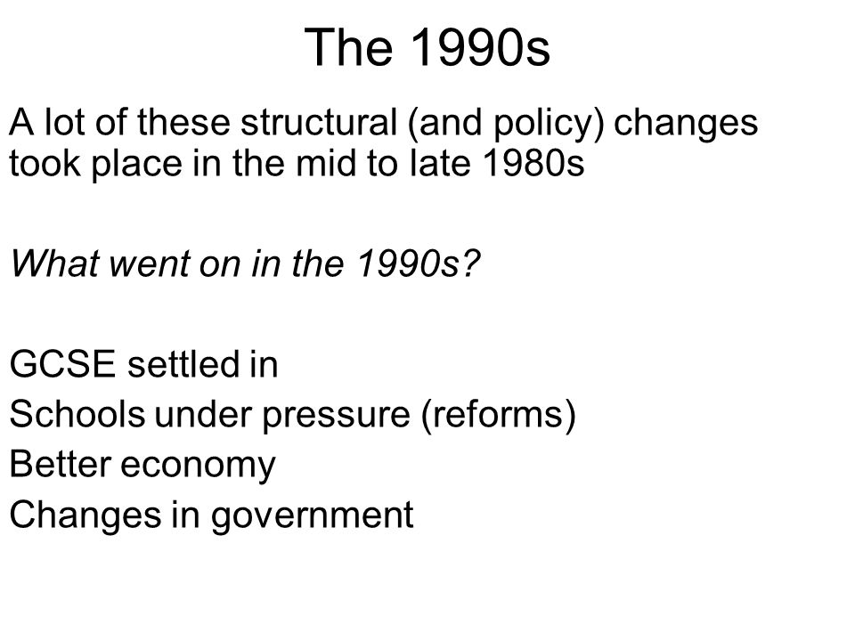 The 1990s A lot of these structural (and policy) changes took place in the mid to late 1980s What went on in the 1990s.