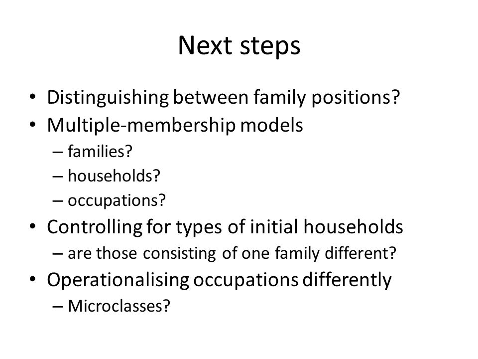 Next steps Distinguishing between family positions.