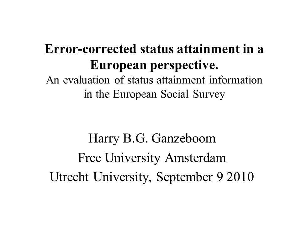 Error-corrected status attainment in a European perspective. An evaluation of status attainment information in the European Social Survey Harry B.G. G