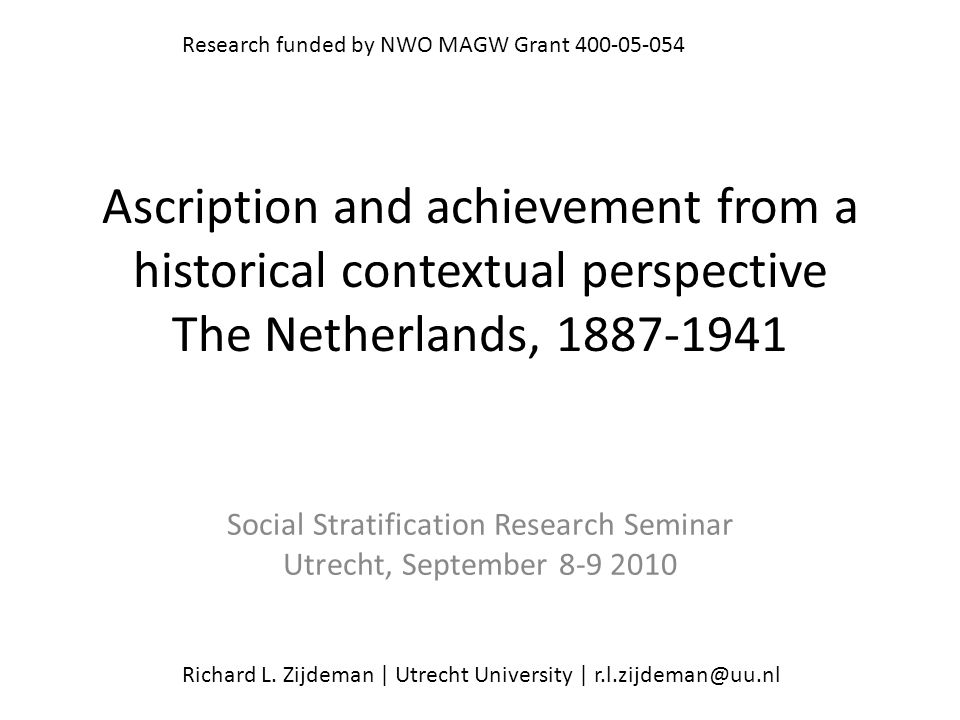 Ascription and achievement from a historical contextual perspective The Netherlands, 1887-1941 Social Stratification Research Seminar Utrecht, Septemb