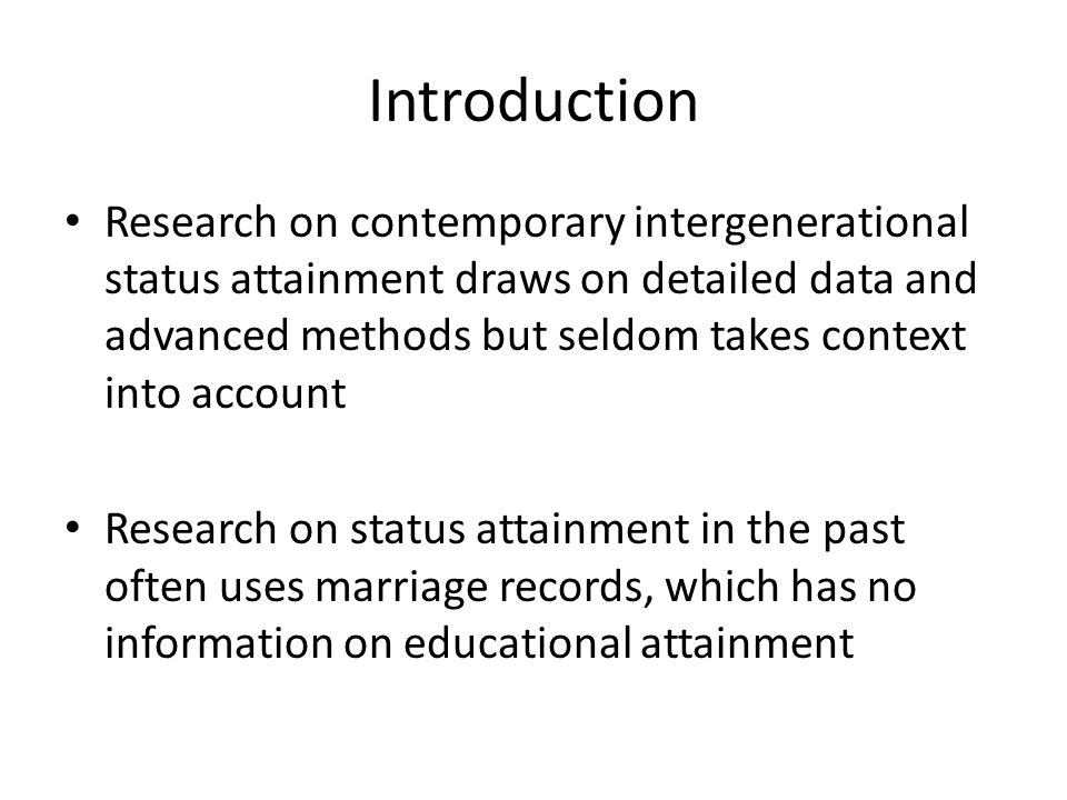 Introduction Research on contemporary intergenerational status attainment draws on detailed data and advanced methods but seldom takes context into ac
