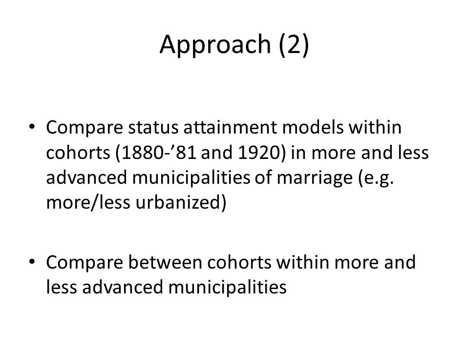 Approach (2) Compare status attainment models within cohorts (1880-81 and 1920) in more and less advanced municipalities of marriage (e.g. more/less u