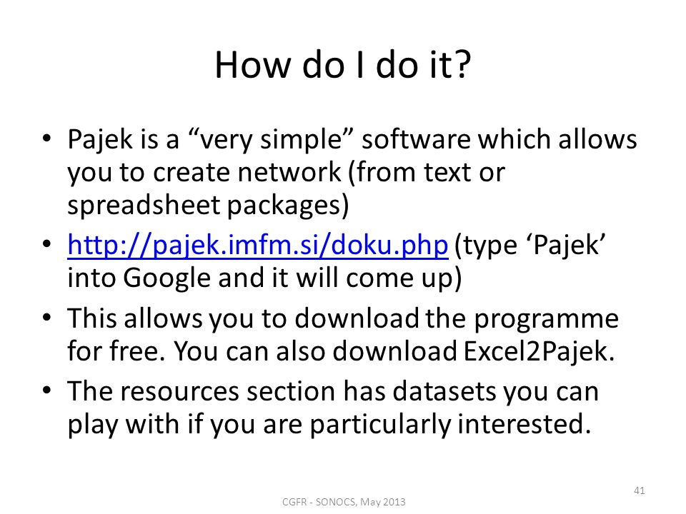 How do I do it? Pajek is a very simple software which allows you to create network (from text or spreadsheet packages) http://pajek.imfm.si/doku.php (
