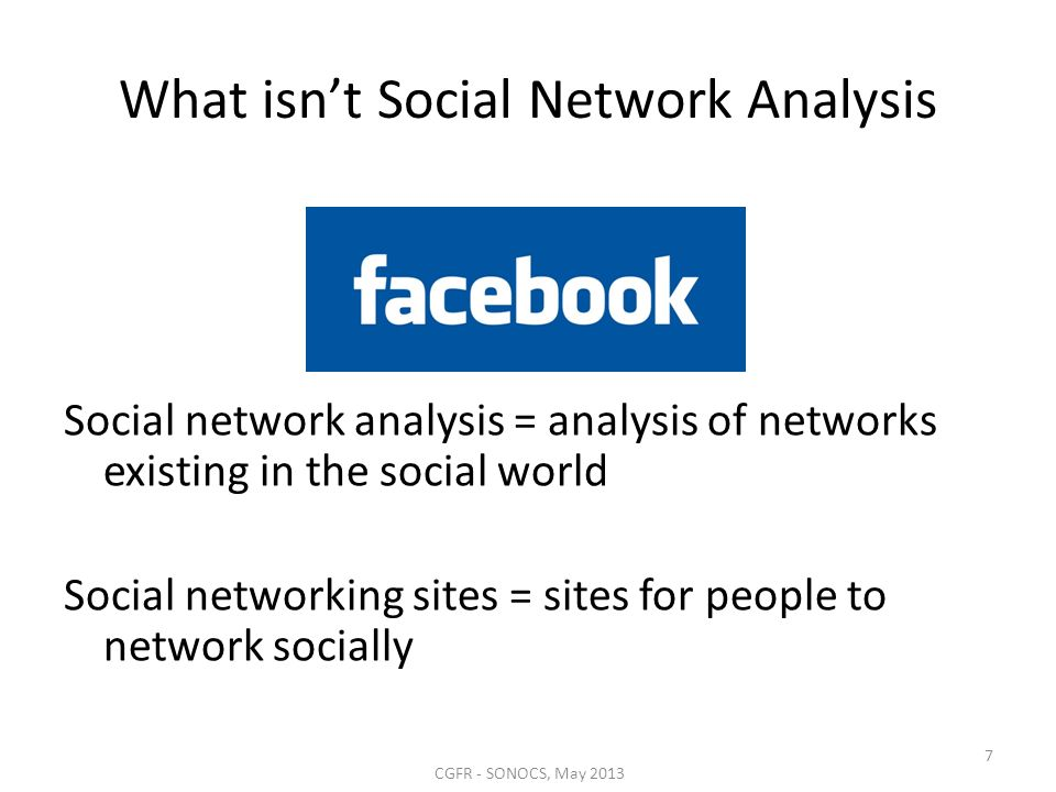 What isnt Social Network Analysis Social network analysis = analysis of networks existing in the social world Social networking sites = sites for peop
