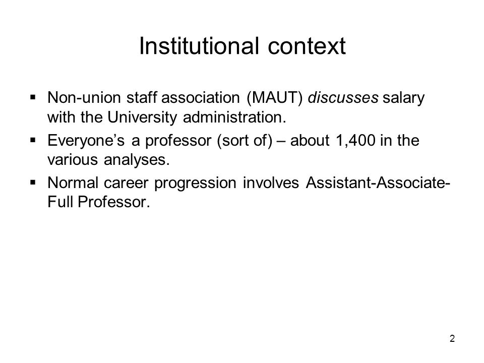 2 Institutional context Non-union staff association (MAUT) discusses salary with the University administration. Everyones a professor (sort of) – abou