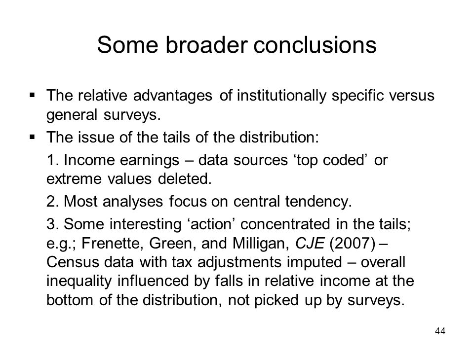 44 Some broader conclusions The relative advantages of institutionally specific versus general surveys. The issue of the tails of the distribution: 1.