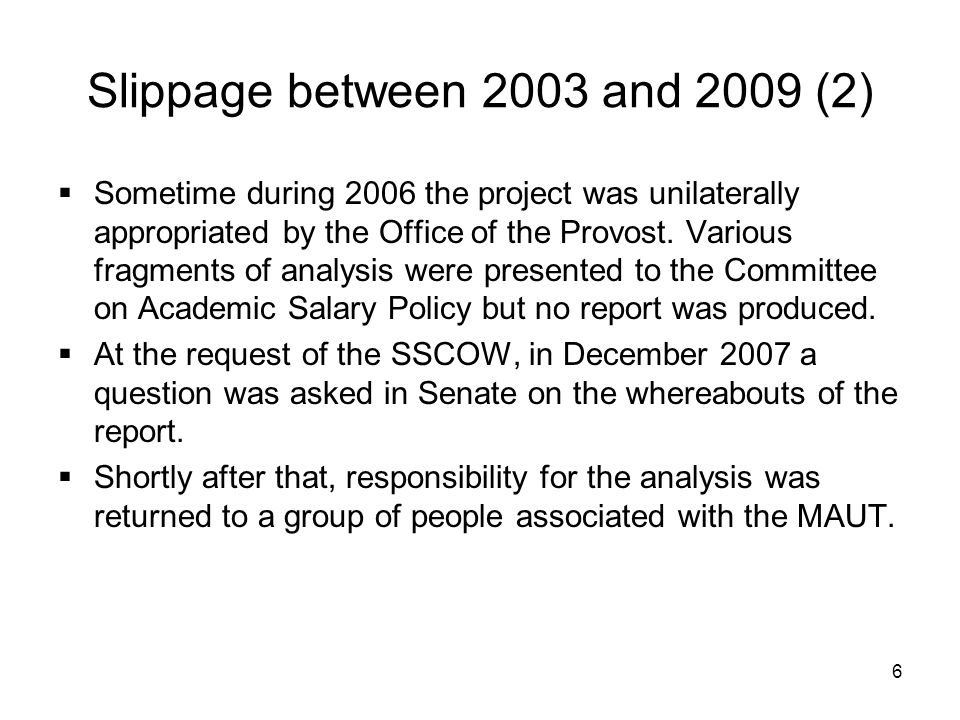 6 Slippage between 2003 and 2009 (2) Sometime during 2006 the project was unilaterally appropriated by the Office of the Provost.