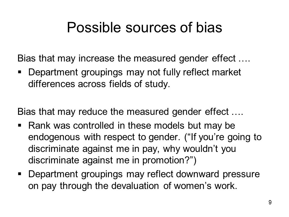 9 Possible sources of bias Bias that may increase the measured gender effect ….