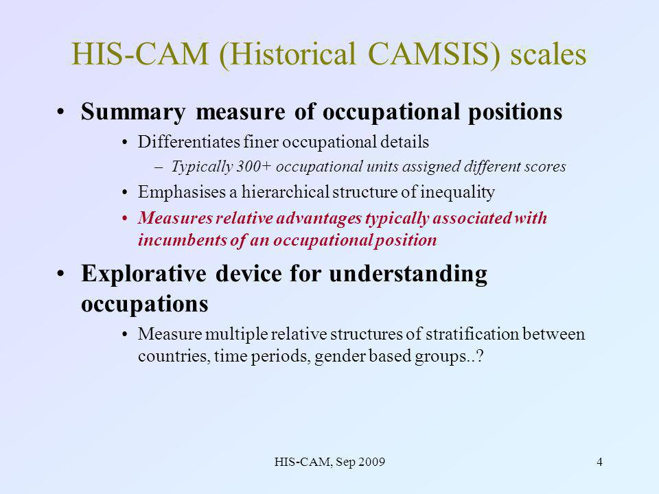 HIS-CAM, Sep 200915 End point at v0.1 Combining sparse HISCO unit groups in the same way across countries is problematic Universality or specificity –(how many scales should there be?) –Statistical support for maximum specificity –But broad correlations between schemes