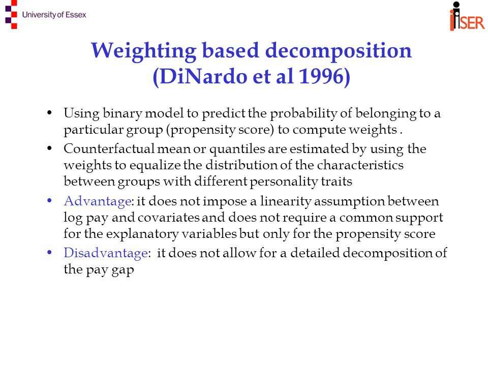 Weighting based decomposition (DiNardo et al 1996) Using binary model to predict the probability of belonging to a particular group (propensity score) to compute weights.