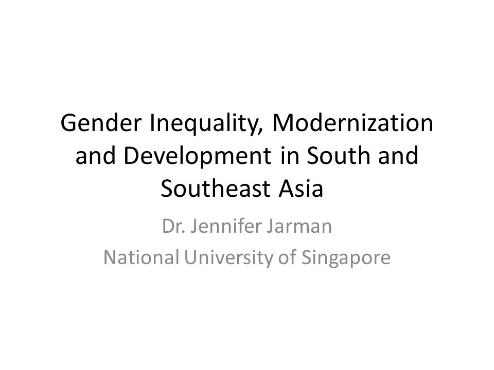 Gender Inequality, Modernization and Development in South and Southeast Asia Dr.