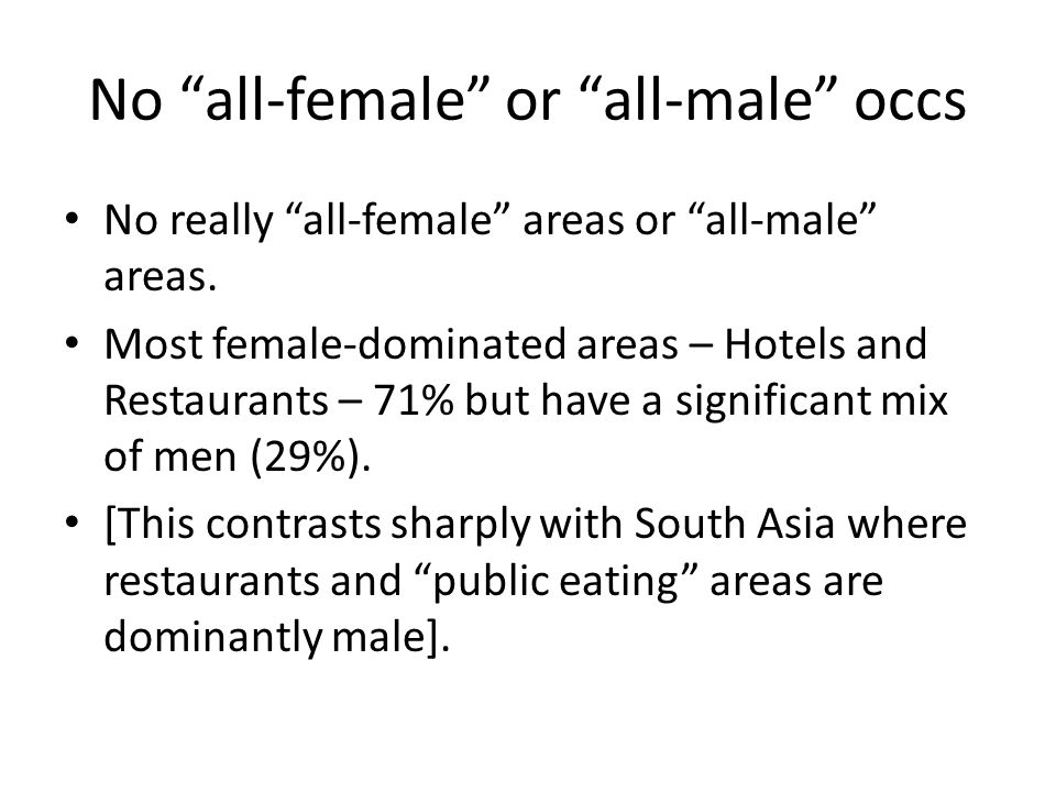 No all-female or all-male occs No really all-female areas or all-male areas.