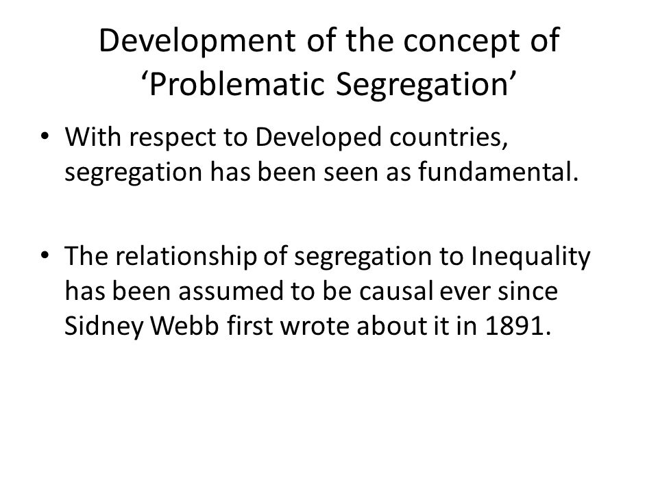 Development of the concept of Problematic Segregation With respect to Developed countries, segregation has been seen as fundamental.