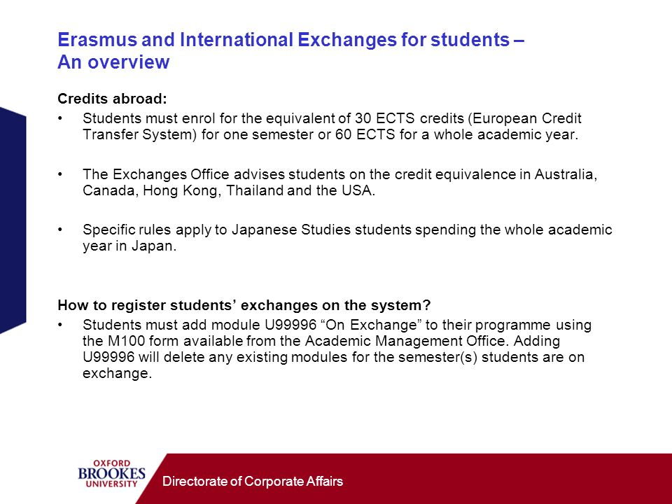 Directorate of Corporate Affairs Erasmus and International Exchanges for students – An overview Credits abroad: Students must enrol for the equivalent