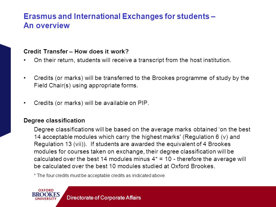 Directorate of Corporate Affairs Erasmus and International Exchanges for students – An overview Credit Transfer – How does it work? On their return, s