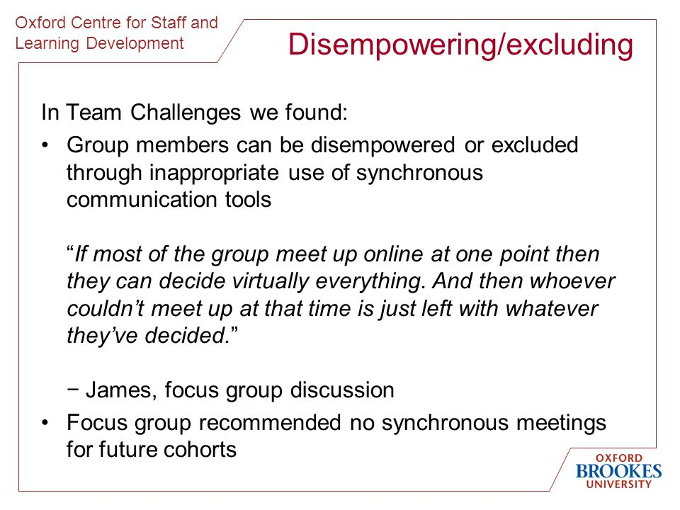Oxford Centre for Staff and Learning Development Disempowering/excluding In Team Challenges we found: Group members can be disempowered or excluded th