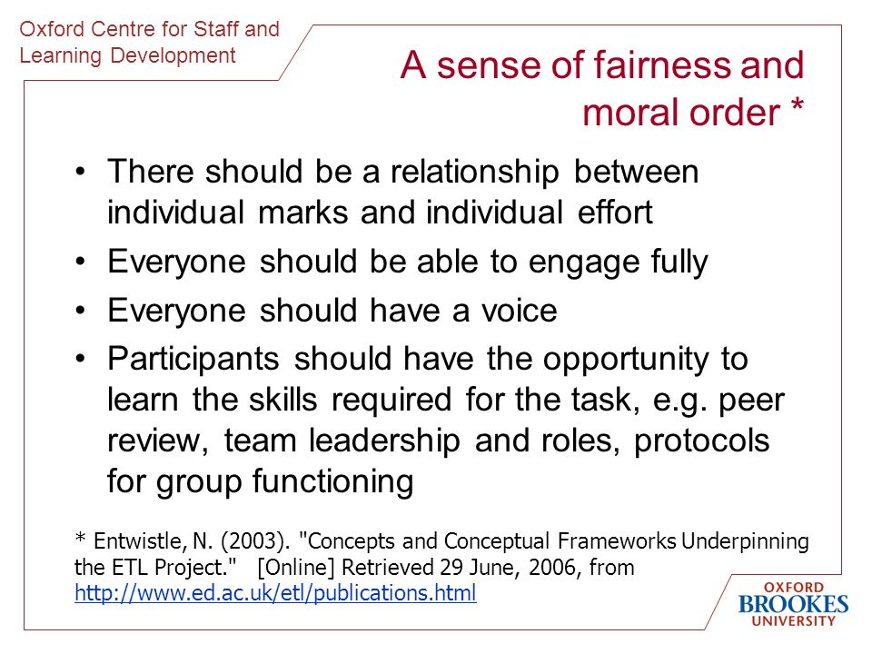 Oxford Centre for Staff and Learning Development A sense of fairness and moral order * There should be a relationship between individual marks and ind