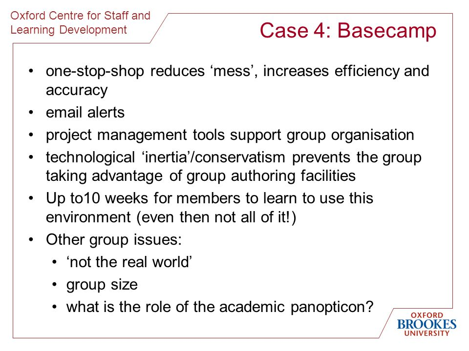 Oxford Centre for Staff and Learning Development Case 4: Basecamp one-stop-shop reduces mess, increases efficiency and accuracy email alerts project m