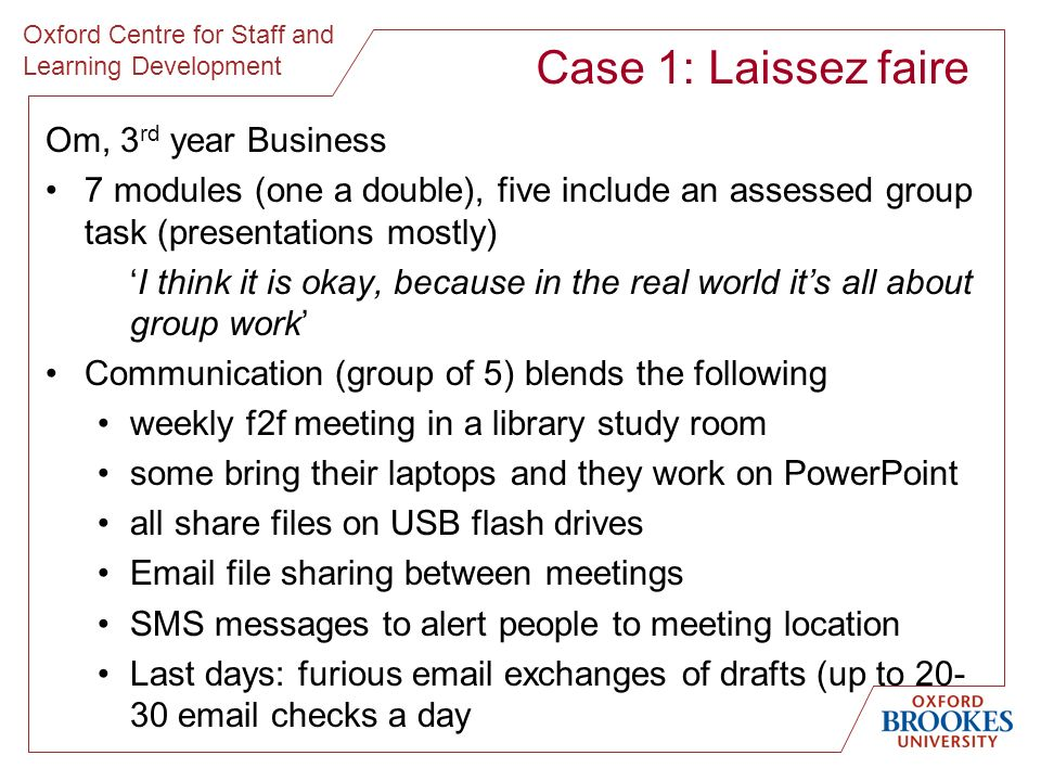 Oxford Centre for Staff and Learning Development Case 1: Laissez faire Om, 3 rd year Business 7 modules (one a double), five include an assessed group
