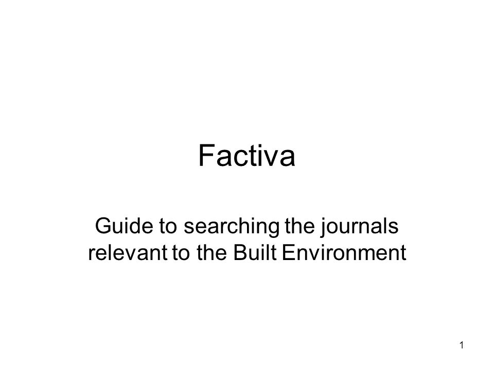 1 Factiva Guide to searching the journals relevant to the Built Environment