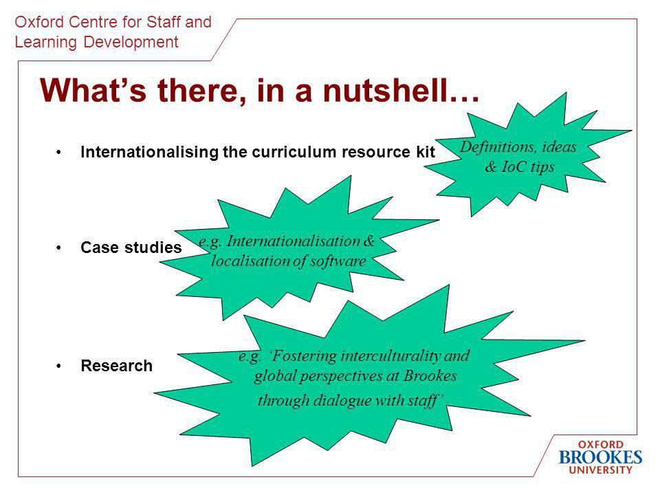 Oxford Centre for Staff and Learning Development Whats there, in a nutshell… Internationalising the curriculum resource kit Case studies Research Definitions, ideas & IoC tips e.g.