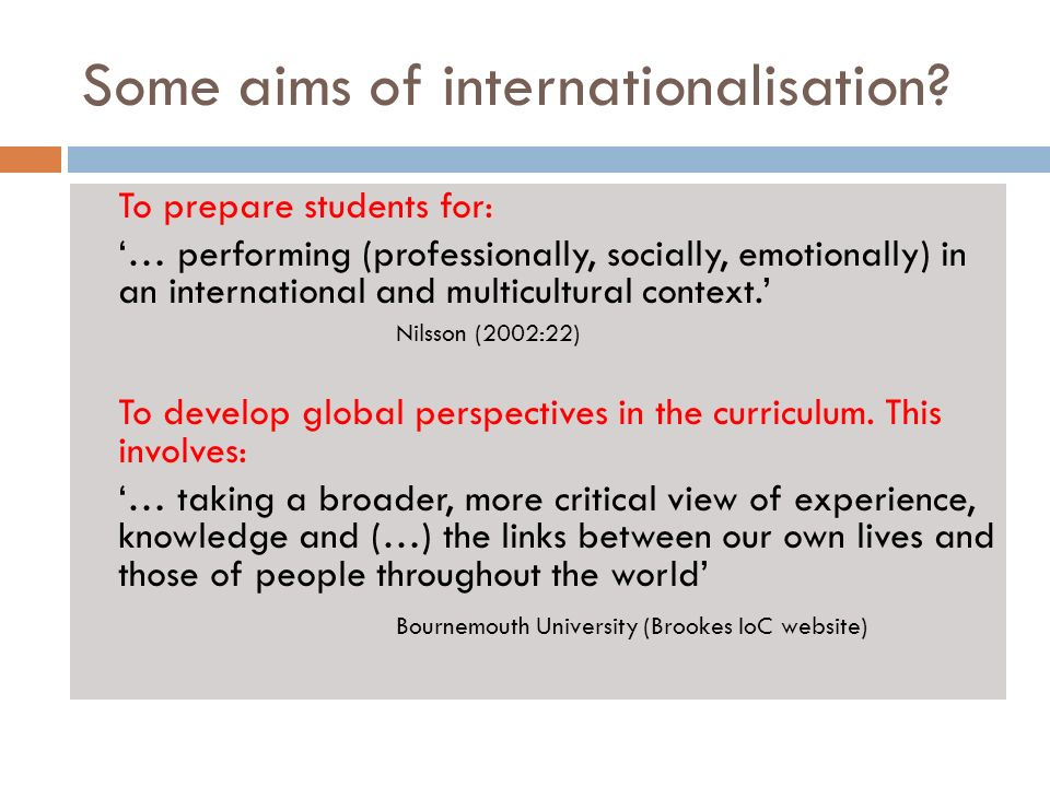 Some aims of internationalisation? To prepare students for: … performing (professionally, socially, emotionally) in an international and multicultural
