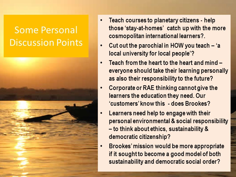 Some Personal Discussion Points Teach courses to planetary citizens - help those stay-at-homes catch up with the more cosmopolitan international learners .
