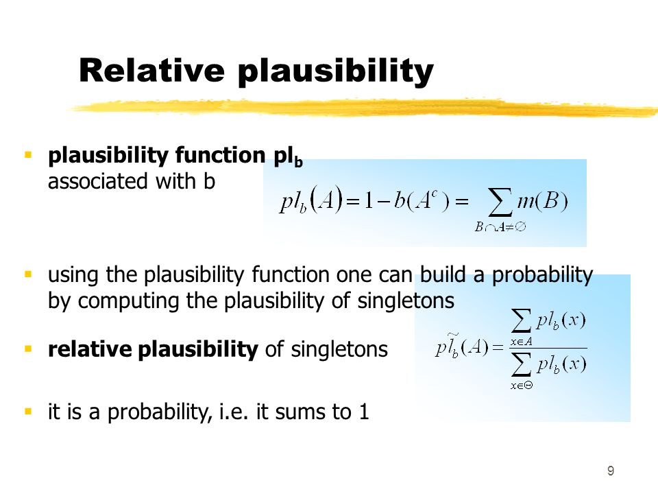 9 Relative plausibility plausibility function pl b associated with b relative plausibility of singletons it is a probability, i.e. it sums to 1 using