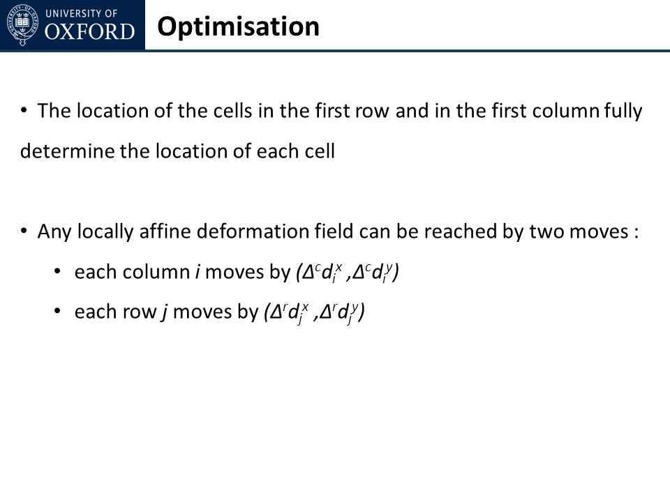 Optimisation The location of the cells in the first row and in the first column fully determine the location of each cell Any locally affine deformati