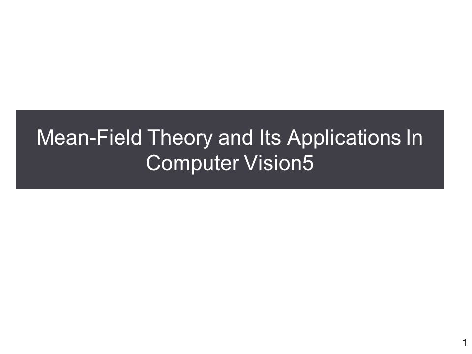 Mean-Field Theory and Its Applications In Computer Vision5 1