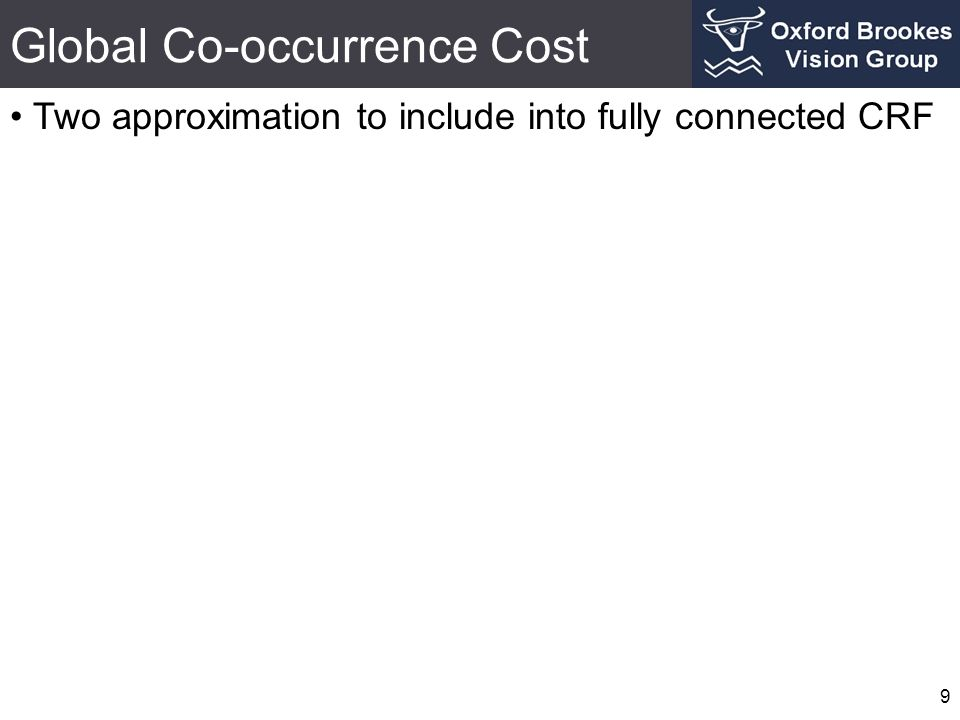 Global Co-occurrence Cost Two approximation to include into fully connected CRF 9
