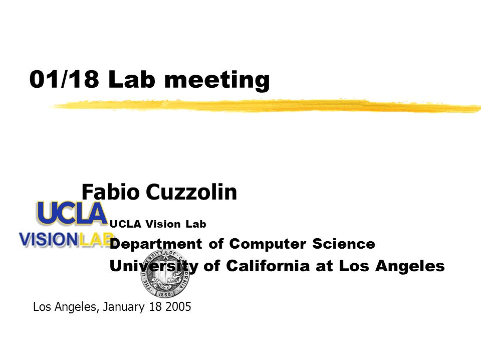01/18 Lab meeting UCLA Vision Lab Department of Computer Science University of California at Los Angeles Fabio Cuzzolin Los Angeles, January 18 2005