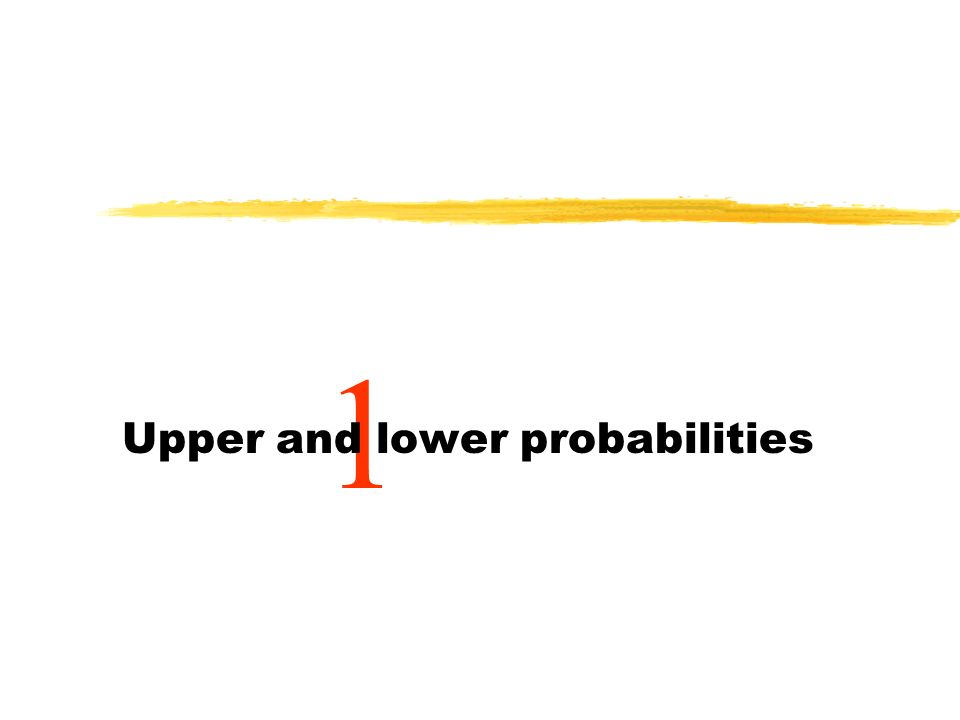 1 Upper and lower probabilities