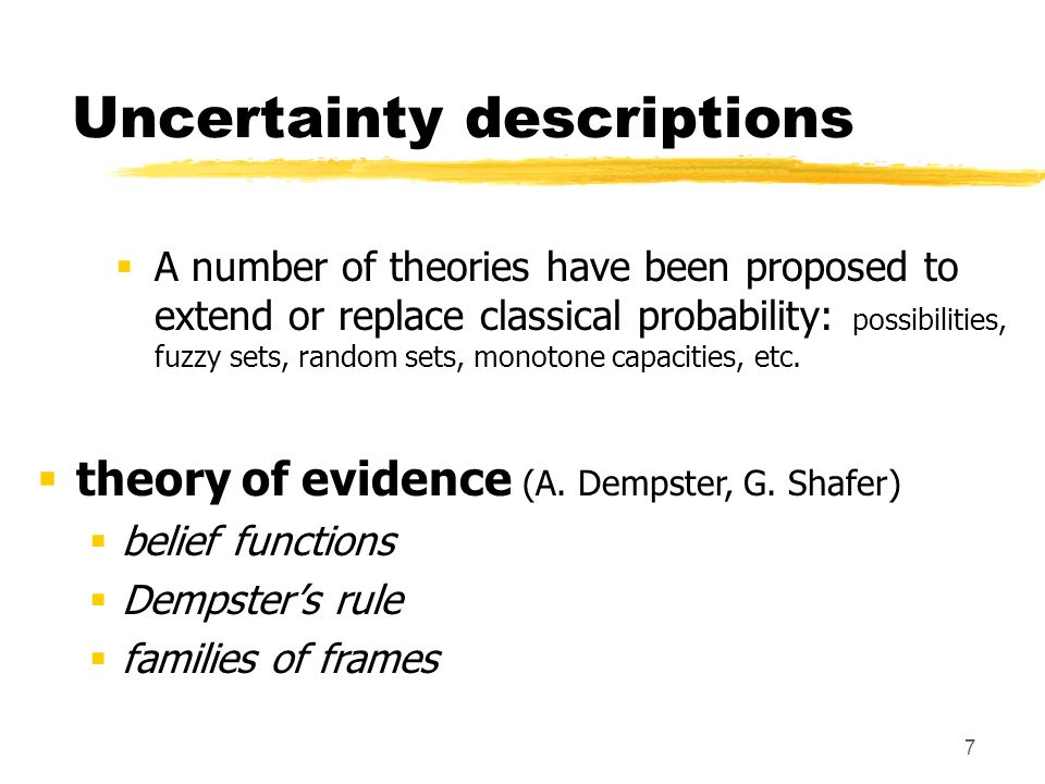 7 Uncertainty descriptions A number of theories have been proposed to extend or replace classical probability: possibilities, fuzzy sets, random sets,