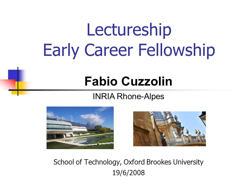 Lectureship Early Career Fellowship School of Technology, Oxford Brookes University 19/6/2008 Fabio Cuzzolin INRIA Rhone-Alpes