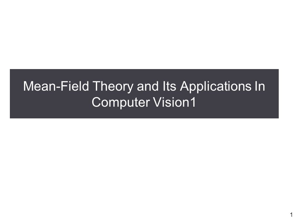 Mean-Field Theory and Its Applications In Computer Vision1 1