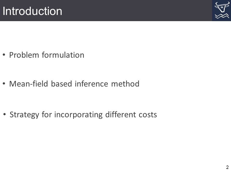 Introduction 2 Problem formulation Mean-field based inference method Strategy for incorporating different costs