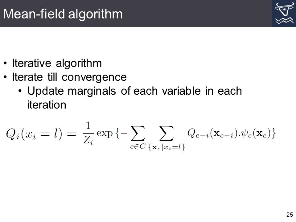 Mean-field algorithm 25 Iterative algorithm Iterate till convergence Update marginals of each variable in each iteration