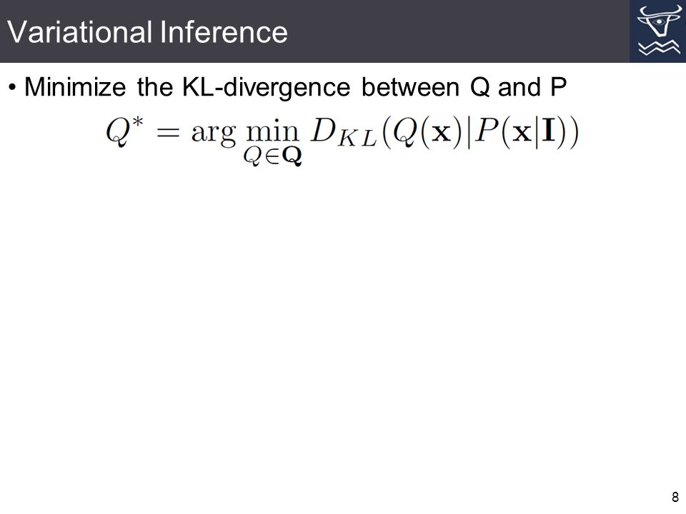 Variational Inference 8 Minimize the KL-divergence between Q and P