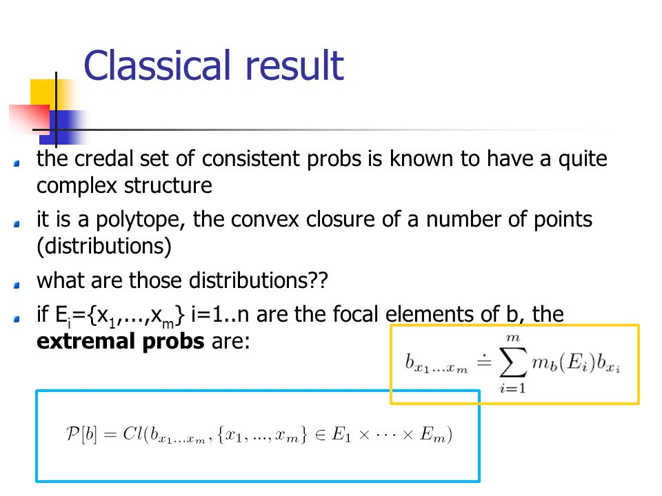 Classical result the credal set of consistent probs is known to have a quite complex structure it is a polytope, the convex closure of a number of points (distributions) what are those distributions .