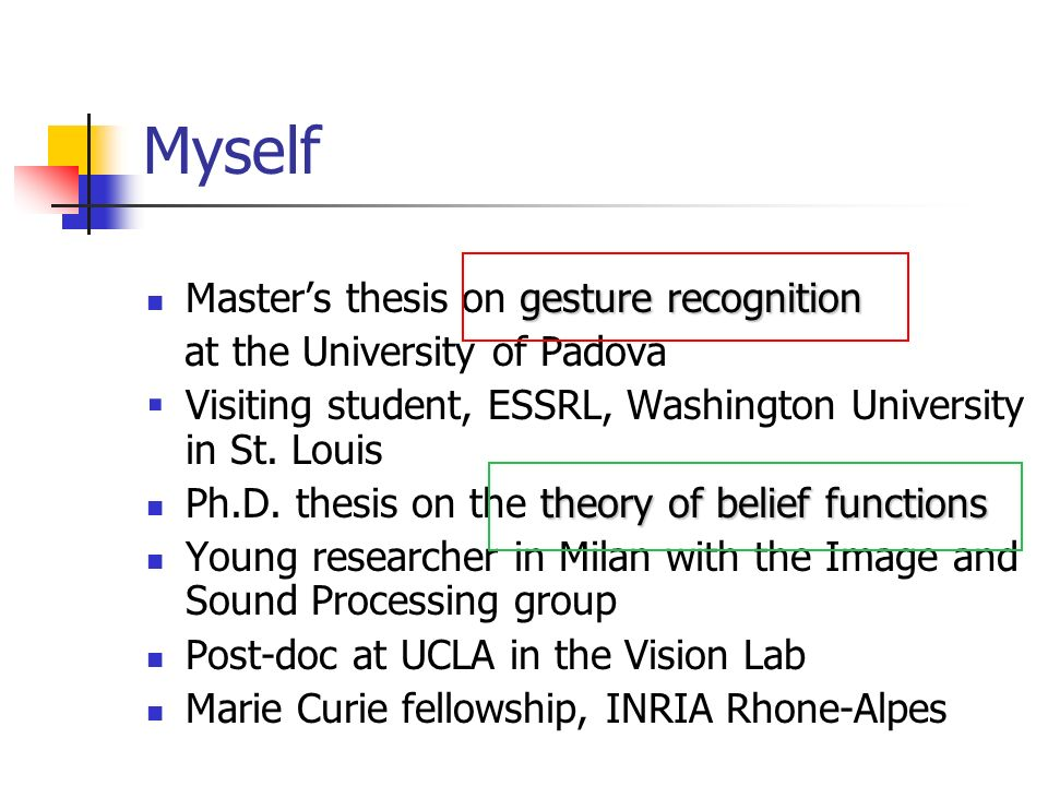 Myself gesture recognition Masters thesis on gesture recognition at the University of Padova Visiting student, ESSRL, Washington University in St.