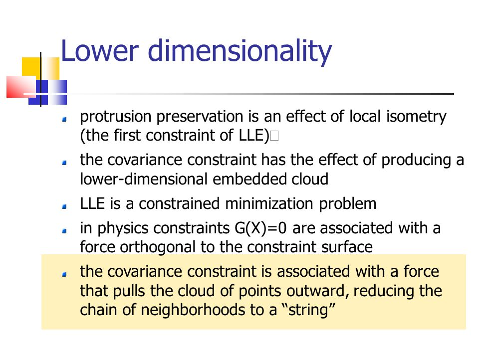 Lower dimensionality protrusion preservation is an effect of local isometry (the first constraint of LLE) the covariance constraint has the effect of