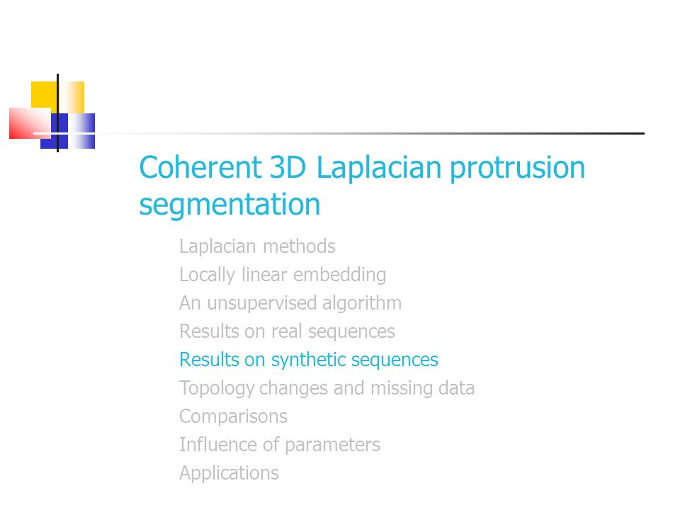 Coherent 3D Laplacian protrusion segmentation Laplacian methods Locally linear embedding An unsupervised algorithm Results on real sequences Results o