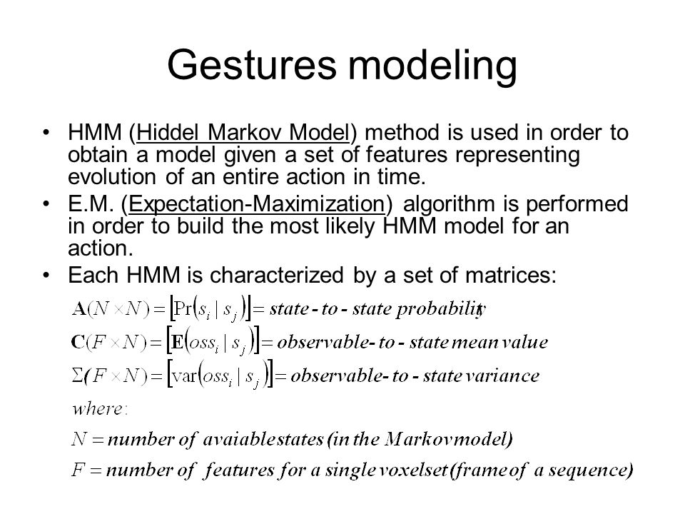 Gestures modeling HMM (Hiddel Markov Model) method is used in order to obtain a model given a set of features representing evolution of an entire acti