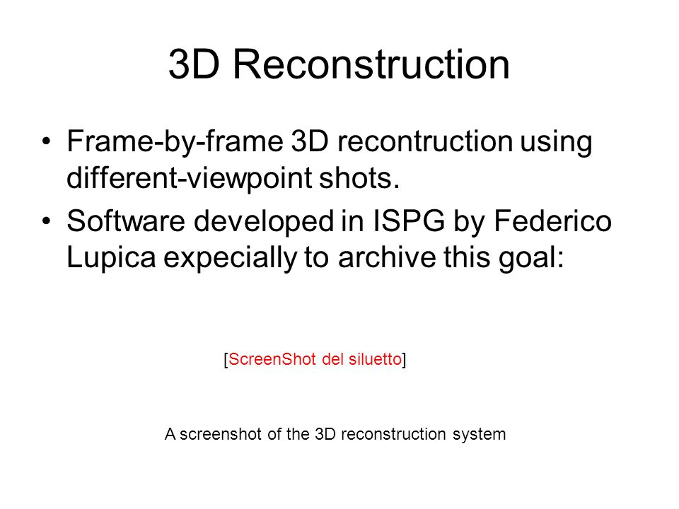 3D Reconstruction Frame-by-frame 3D recontruction using different-viewpoint shots. Software developed in ISPG by Federico Lupica expecially to archive