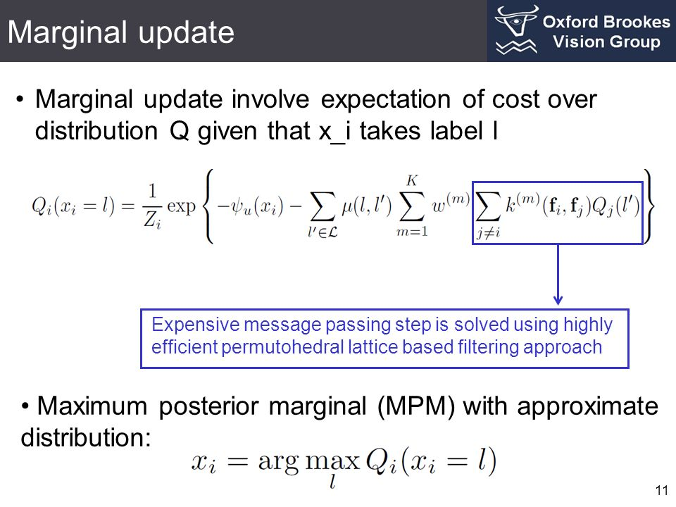 Marginal update 11 Marginal update involve expectation of cost over distribution Q given that x_i takes label l Expensive message passing step is solv