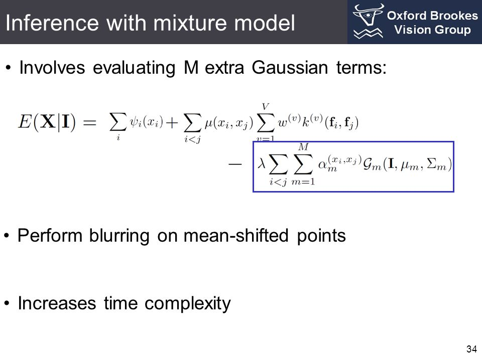 Inference with mixture model 34 Involves evaluating M extra Gaussian terms: Perform blurring on mean-shifted points Increases time complexity